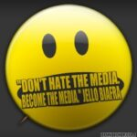 """Don't hate the media, become the media"""